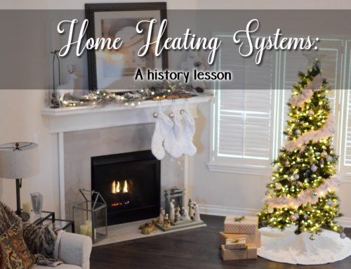 Home Heating Systems: A History Lesson